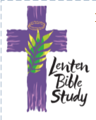 LENTEN BIBLE STUDY-BEGINS TUES. FEB. 25,  7 PM.