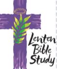 LENTEN BIBLE STUDY-TUESDAYS AT 7 PM